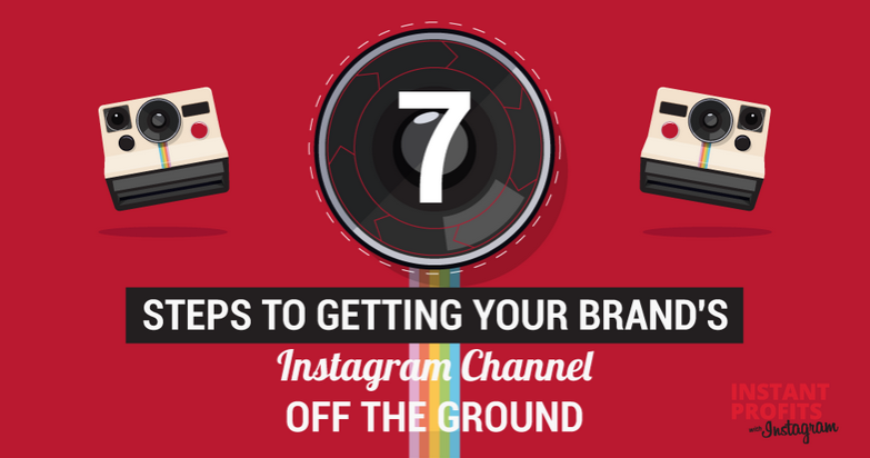 Infographic] 7 Steps to Get Your Brand's Instagram Channel