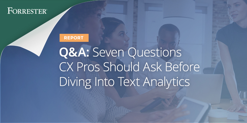 Seven Questions CX Pros Should Ask Before Diving Into Text Analytics
