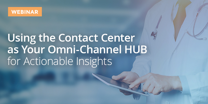 Using the Contact Center as Your Omni-Channel HUB for Actionable Insights